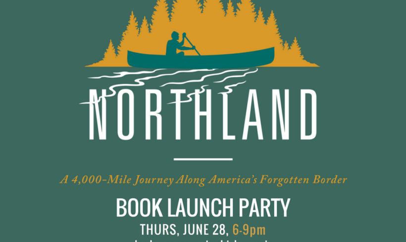 Northland by Porter Fox: Book Launch Party and more!